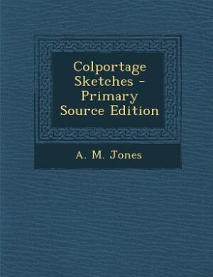 Colportage Sketches - Primary Source Edition by A. M. Jones