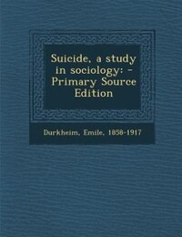 Suicide, a study in sociology: - Primary Source Edition
