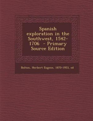 Spanish exploration in the Southwest, 1542-1706  - Primary Source Edition by Herbert Eugene 1870-1953 Ed Bolton