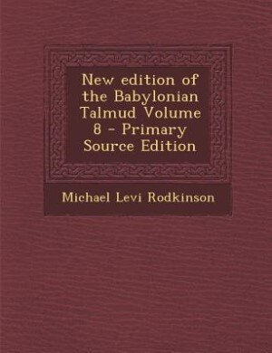 New edition of the Babylonian Talmud Volume 8 - Primary Source Edition by Michael Levi Rodkinson