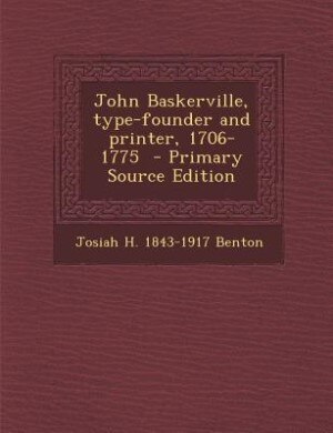 John Baskerville, type-founder and printer, 1706-1775  - Primary Source Edition de Josiah H. 1843-1917 Benton