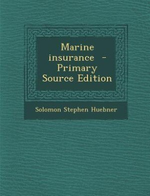 Marine insurance  - Primary Source Edition by Solomon Stephen Huebner