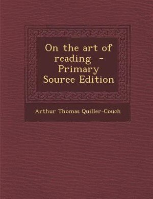 On the art of reading  - Primary Source Edition by Arthur Thomas Quiller-Couch