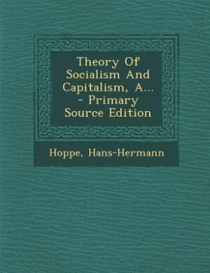 Theory Of Socialism And Capitalism, A... by Hoppe Hans-Hermann