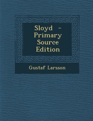 Sloyd  - Primary Source Edition by Gustaf Larsson