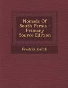 Nomads Of South Persia - Primary Source Edition