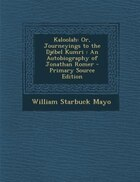 Kaloolah: Or, Journeyings to the Djébel Kumri : An Autobiography of Jonathan Romer - Primary Source…