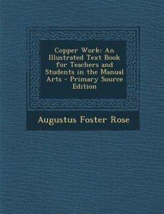 Copper Work: An Illustrated Text Book for Teachers and Students in the Manual Arts - Primary Source Edition