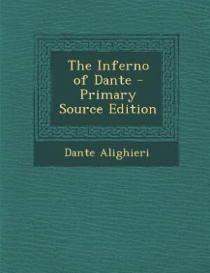 The Inferno of Dante - Primary Source Edition de Dante Alighieri