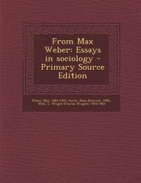 From Max Weber: Essays in sociology - Primary Source Edition