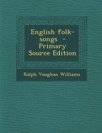 English folk-songs  - Primary Source Edition