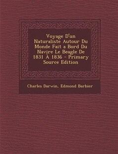 Voyage D'un Naturaliste Autour Du Monde Fait a Bord Du Navire Le Beagle De 1831 À 1836 - Primary Source Edition