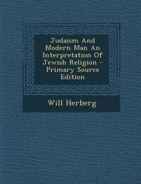 Judaism And Modern Man An Interpretation Of Jewish Religion - Primary Source Edition