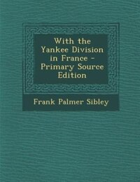 With the Yankee Division in France - Primary Source Edition