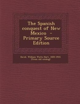 Book The Spanish conquest of New Mexico  - Primary Source Edition by William Watts Hart 1820-1910. [f David