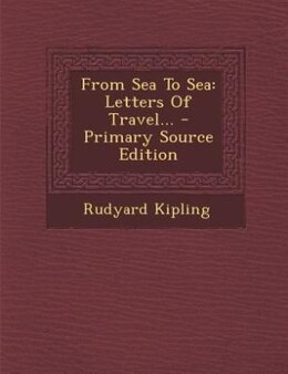 Book From Sea To Sea: Letters Of Travel... - Primary Source Edition by Rudyard Kipling