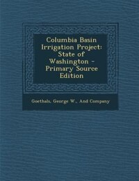 Columbia Basin Irrigation Project: State of Washington - Primary Source Edition