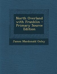 North Overland with Franklin - Primary Source Edition