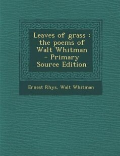 Leaves of grass: the poems of Walt Whitman  - Primary Source Edition