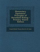 Elementary Equitation: Principles of Horseback-Riding - Primary Source Edition