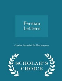 Persian Letters - Scholar's Choice Edition