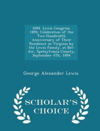 1694. Lewis Congress. 1894: Celebration of the Two Hundredth Anniversary of Their Residence in…