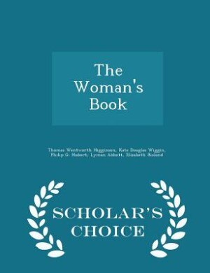The Woman's Book - Scholar's Choice Edition by Thomas Wentworth Higginson