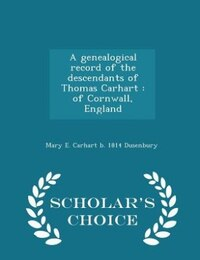 A genealogical record of the descendants of Thomas Carhart: of Cornwall, England  - Scholar's…