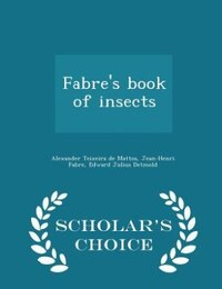 Fabre's book of insects  - Scholar's Choice Edition
