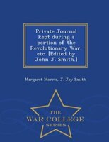 Private Journal kept during a portion of the Revolutionary War, etc. [Edited by John J. Smith…