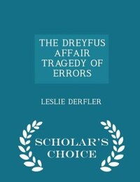 THE DREYFUS AFFAIR TRAGEDY OF ERRORS - Scholar's Choice Edition