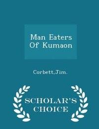 Man Eaters Of Kumaon - Scholar's Choice Edition