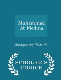 Muhammad At Medina - Scholar's Choice Edition