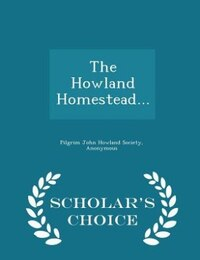 The Howland Homestead... - Scholar's Choice Edition