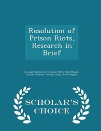 Resolution of Prison Riots, Research in Brief - Scholar's Choice Edition