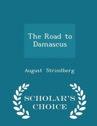 The Road to Damascus - Scholar's Choice Edition