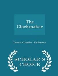 The Clockmaker - Scholar's Choice Edition