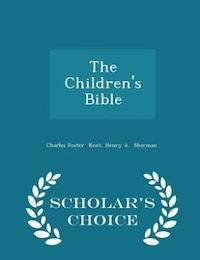 The Children's Bible - Scholar's Choice Edition