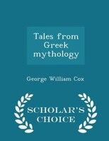 Tales from Greek mythology - Scholar's Choice Edition
