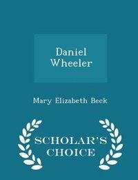 Daniel Wheeler - Scholar's Choice Edition