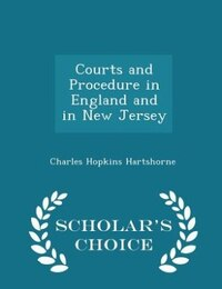 Courts and Procedure in England and in New Jersey - Scholar's Choice Edition