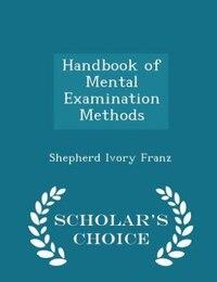 Handbook of Mental Examination Methods - Scholar's Choice Edition