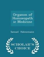 Organon of Homoeopathic Medicine - Scholar's Choice Edition