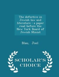 The defective in Jewish law and literature: a paper read before the New York Board of Jewish Minist…