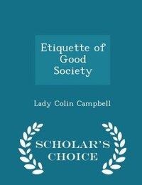 Etiquette of Good Society - Scholar's Choice Edition