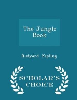 The Jungle Book - Scholar's Choice Edition by Rudyard Kipling
