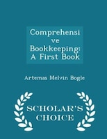 Comprehensive Bookkeeping: A First Book - Scholar's Choice Edition