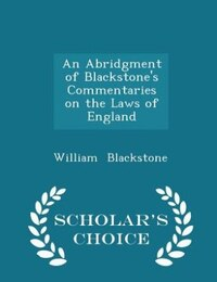 An Abridgment of Blackstone's Commentaries on the Laws of England - Scholar's Choice Edition