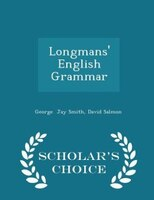 Longmans' English Grammar - Scholar's Choice Edition