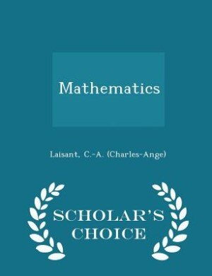 Mathematics - Scholar's Choice Edition by Laisant C.-A. (Charles-Ange)